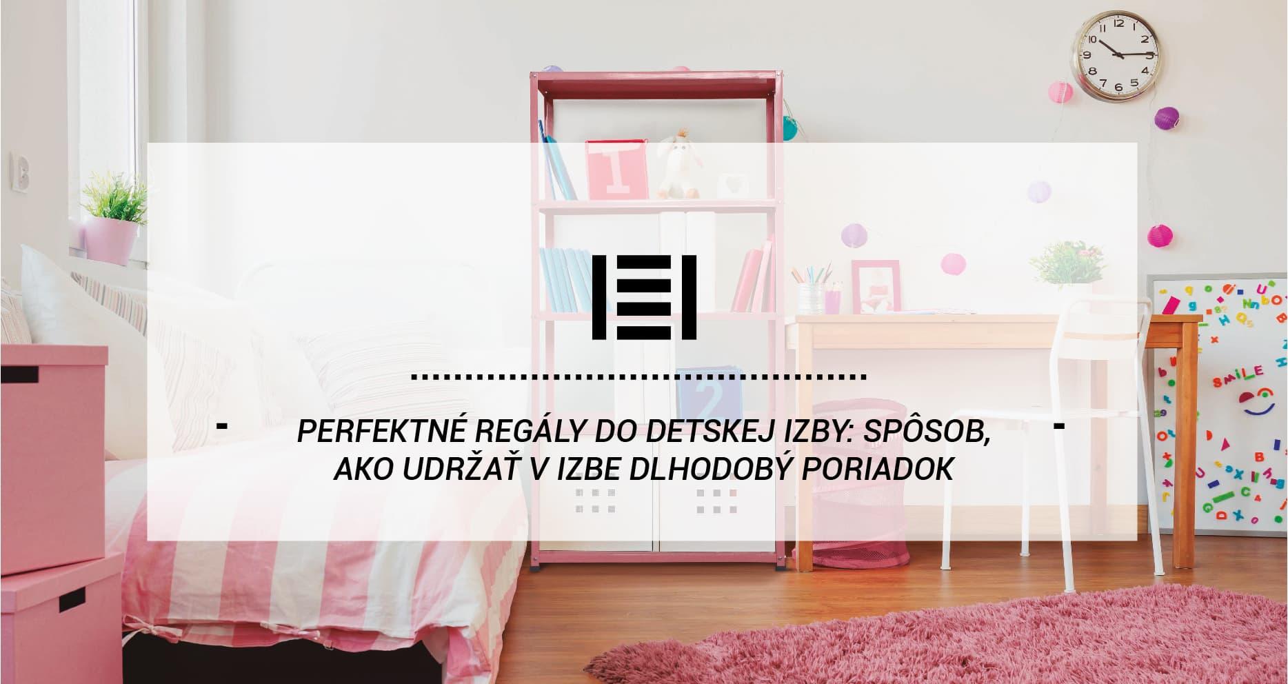 Perfektné regály do detskej izby: Spôsob, ako udržať v izbe dlhodobý poriadok