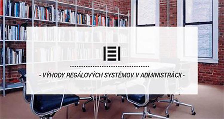 Výhody regálových systémov v administrácii